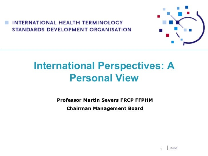 International Perspectives: A Personal View Professor Martin Severs FRCP FFPHM Chairman Management Board