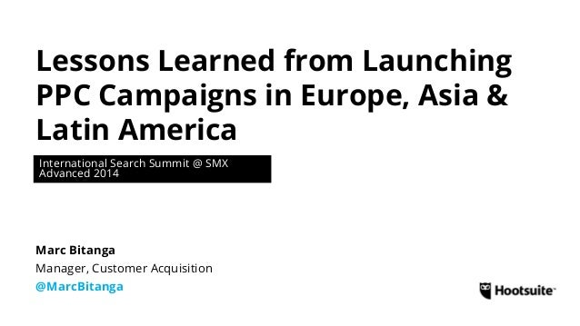 Lessons Learned from Launching PPC Campaigns in Europe, Asia & Latin America International Search Summit @ SMX Advanced 20...