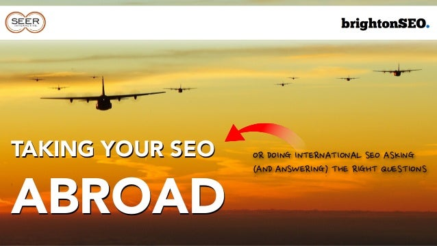 International SEO - Take your SEO abroad by @aleyda at #BrightonSEO