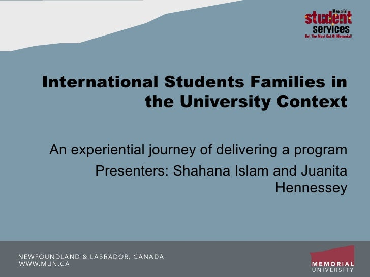 International Students Families in the University Context An experiential journey of delivering a program Presenters: Shah...