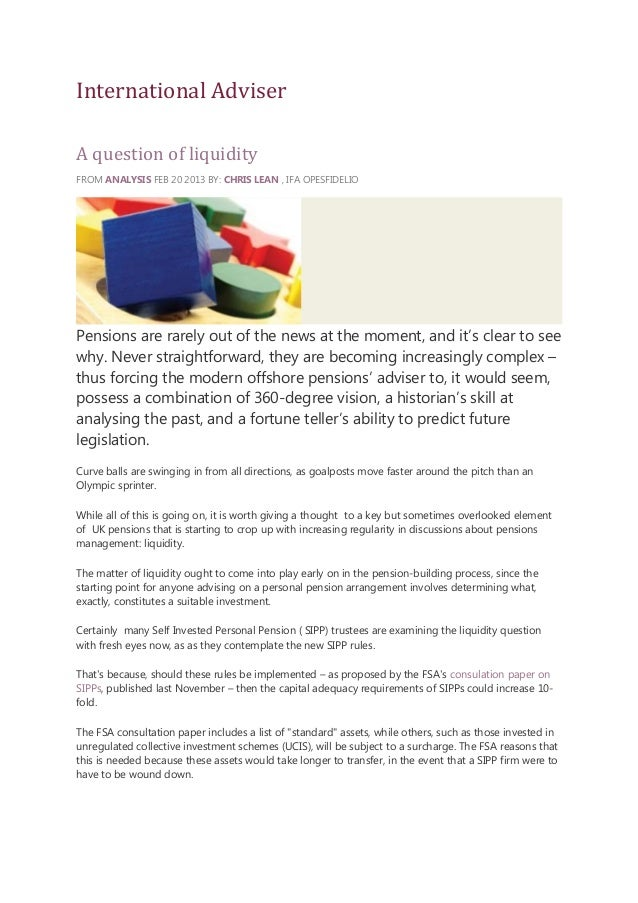 International Adviser A question of liquidity FROM ANALYSIS FEB 20 2013 BY: CHRIS LEAN , IFA OPESFIDELIO  Pensions are rar...