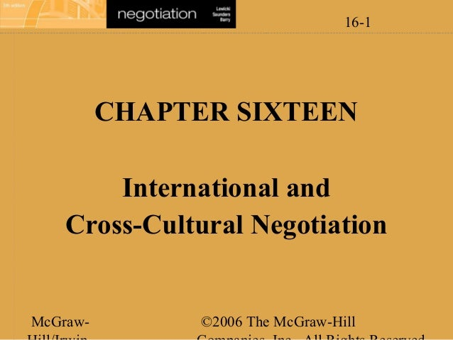 16-1  CHAPTER SIXTEEN International and Cross-Cultural Negotiation  McGraw-  ©2006 The McGraw-Hill