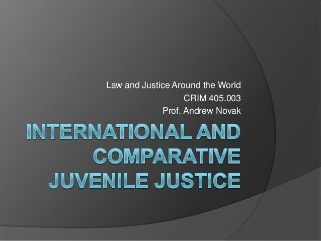 Law and Justice Around the World CRIM 405.003 Prof. Andrew Novak