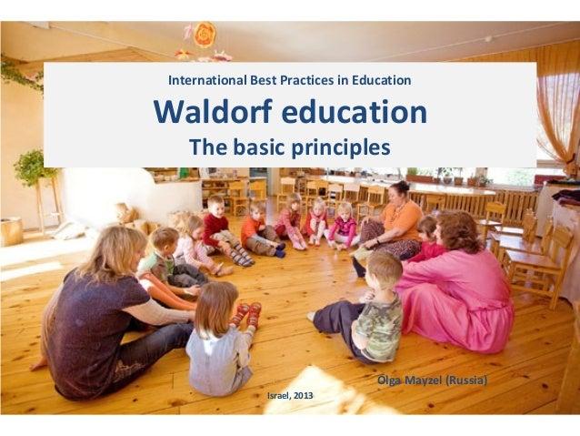 International Best Practices in EducationWaldorf educationThe basic principlesOlga Mayzel (Russia)Israel, 2013