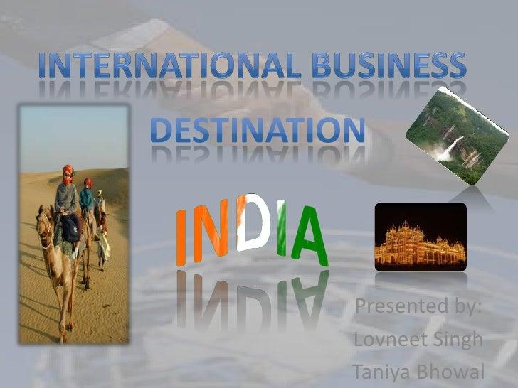 International Business<br />Destination<br />India<br />Presented by:<br />Lovneet Singh<br />TaniyaBhowal<br />