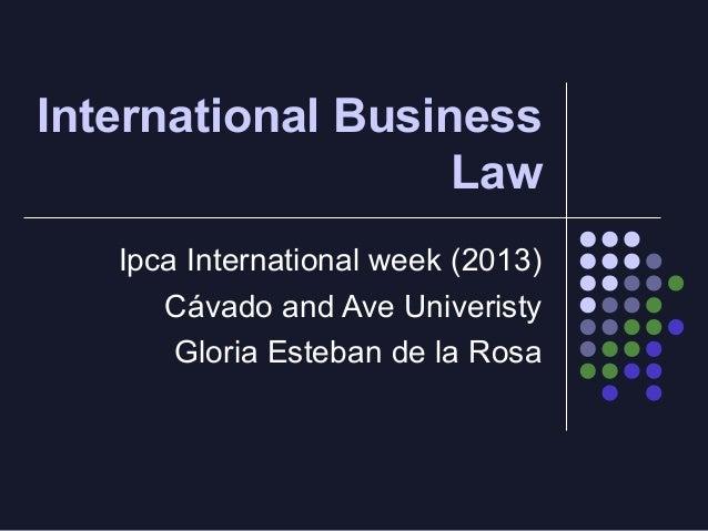 International Business Law Ipca International week (2013) Cávado and Ave Univeristy Gloria Esteban de la Rosa