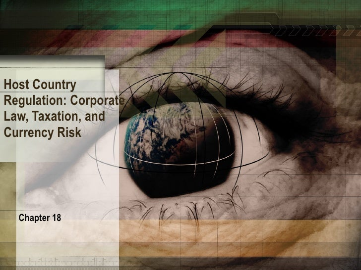 Host Country Regulation: Corporate Law, Taxation, and Currency Risk Chapter 18