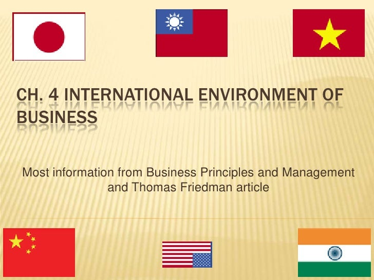 Ch. 4 International Environment of Business <br />Most information from Business Principles and Management and Thomas Frie...