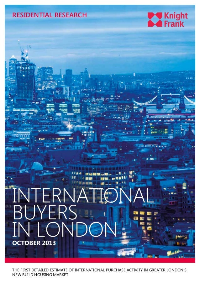 RESIDENTIAL RESEARCH  INTERNATIONAL BUYERS IN LONDON OCTOBER 2013  THE FIRST DETAILED ESTIMATE OF INTERNATIONAL PURCHASE A...