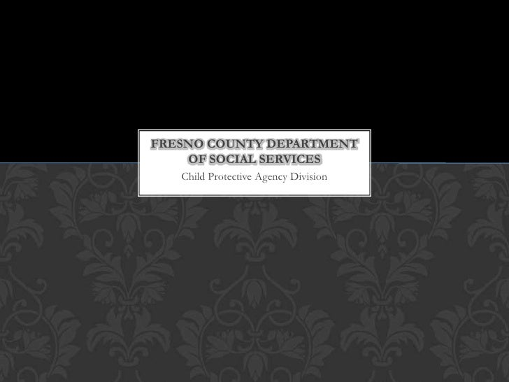 FRESNO COUNTY DEPARTMENT    OF SOCIAL SERVICES   Child Protective Agency Division
