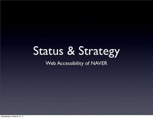 Status & Strategy Web Accessibility of NAVER Wednesday, October 19, 11