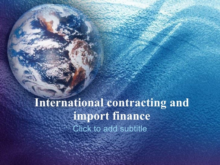 International contracting and import finance Click to add subtitle