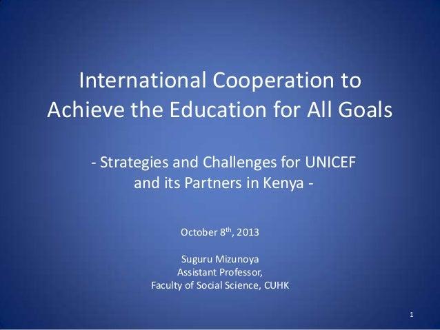 International Cooperation to Achieve the Education for All Goals October 8th, 2013 Suguru Mizunoya Assistant Professor, Fa...