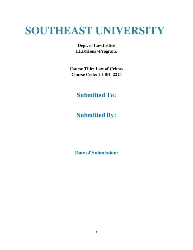 1Dept. of LawJusticeLLB(Hons)-Program.Course Title: Law of CrimesCourse Code: LLBH 2224Submitted To:Submitted By:Date of S...