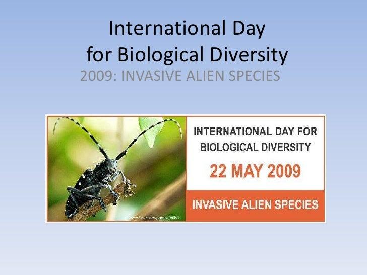 International Day for Biological Diversity 2009: INVASIVE ALIEN SPECIES