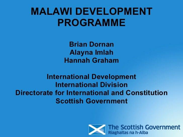 MALAWI DEVELOPMENT PROGRAMME <ul><li>Brian Dornan </li></ul><ul><li>Alayna Imlah </li></ul><ul><li>Hannah Graham </li></ul...