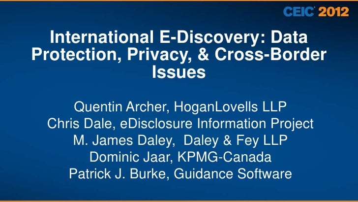 International E-Discovery: DataProtection, Privacy, & Cross-Border               Issues     Quentin Archer, HoganLovells L...