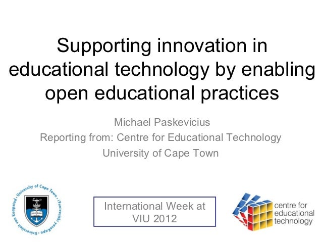 Supporting innovation ineducational technology by enabling   open educational practices                  Michael Paskevici...
