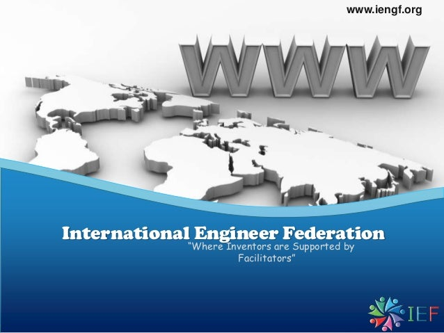 """www.iengf.org  International Engineer Federation """"Where Inventors are Supported by Facilitators"""""""