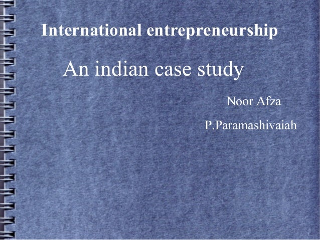 entrepreneurship case study india On april 16, 2010, the wuhan-india conference for service outsourcing entrepreneur was held analyzing case study and providing professional guidance the.