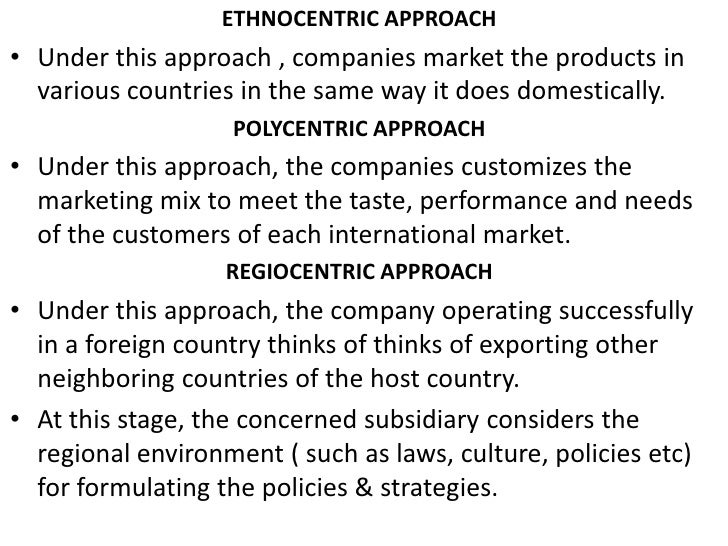 ethnocentric approach on international business The ppt describes on the various approaches to staffing international operations – ethnocentric, polycentric, geocentric and regiocentric – examining their advantages and disadvantages and factors that may determine the choice of these options.