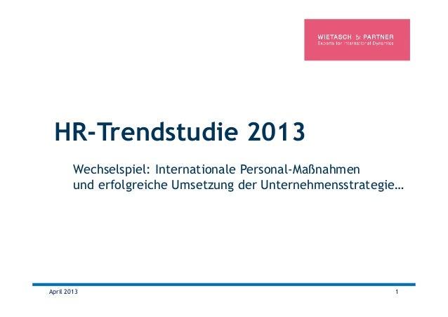 HR-Trendstudie 2013 April 2013 1 Wechselspiel: Internationale Personal-Maßnahmen und erfolgreiche Umsetzung der Unternehme...