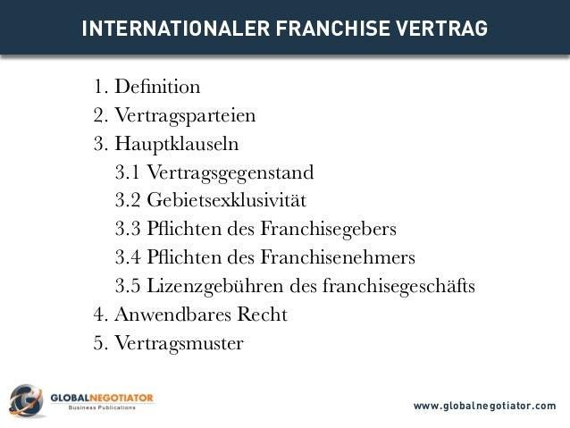 INTERNATIONALER FRANCHISE VERTRAG 1. Definition 2. Vertragsparteien 3. Hauptklauseln 3.1 Vertragsgegenstand 3.2 Gebietsexk...