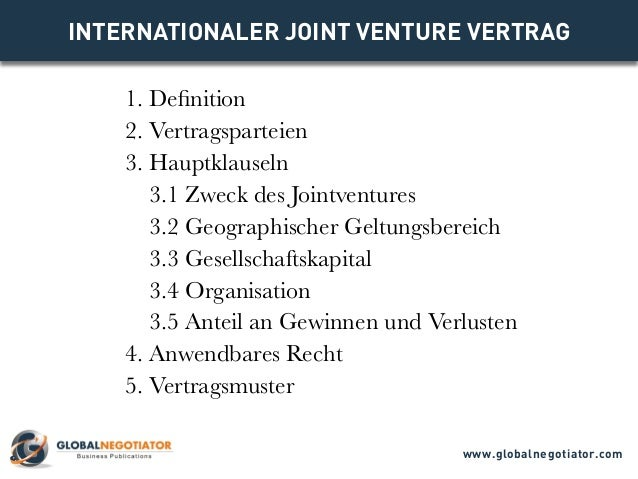 INTERNATIONALER JOINT VENTURE VERTRAG 1. Definition 2. Vertragsparteien 3. Hauptklauseln 3.1 Zweck des Jointventures 3.2 G...