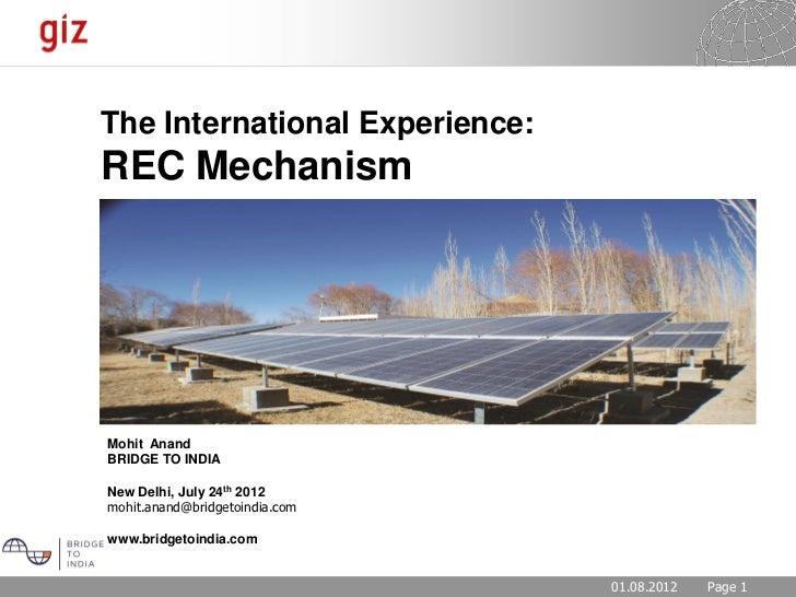 The International Experience:REC MechanismMohit AnandBRIDGE TO INDIANew Delhi, July 24th 2012mohit.anand@bridgetoindia.com...