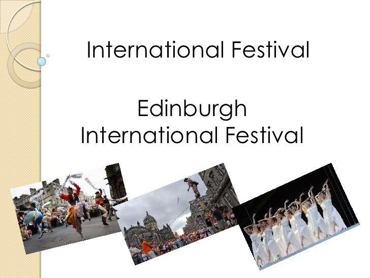 International Festival <br />Edinburgh International Festival<br />