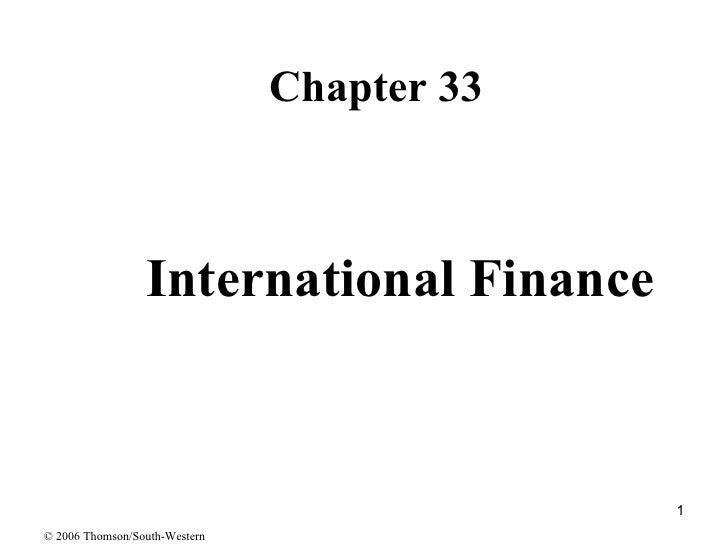 International Finance <ul><li>Chapter 33 </li></ul>© 2006 Thomson/South-Western