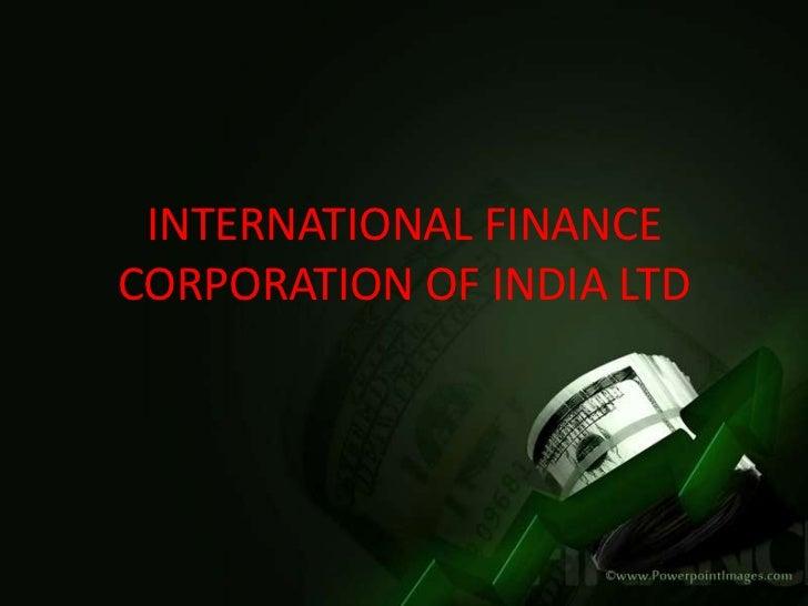 INTERNATIONAL FINANCECORPORATION OF INDIA LTD