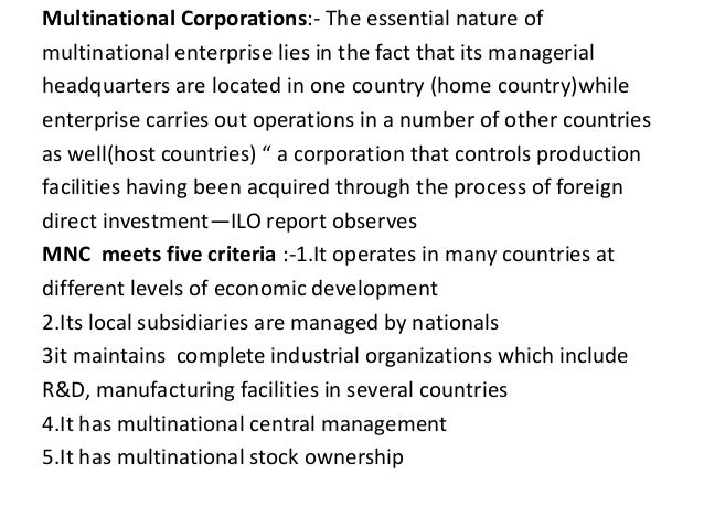 Multinational Corporations:- The essential nature of multinational enterprise lies in the fact that its managerial headqua...