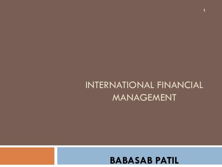 1INTERNATIONAL FINANCIAL     MANAGEMENT    BABASAB PATIL