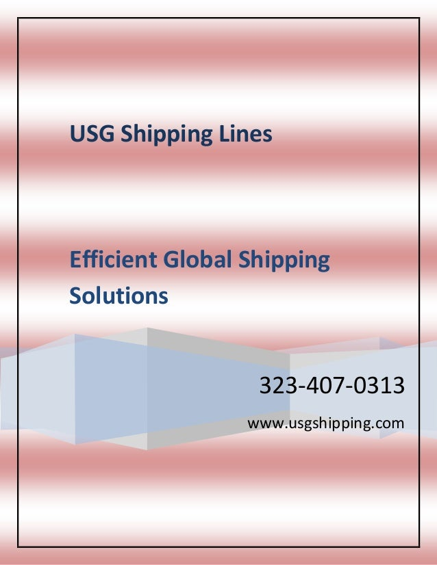 USG Shipping Lines  Efficient Global Shipping Solutions  323-407-0313 www.usgshipping.com