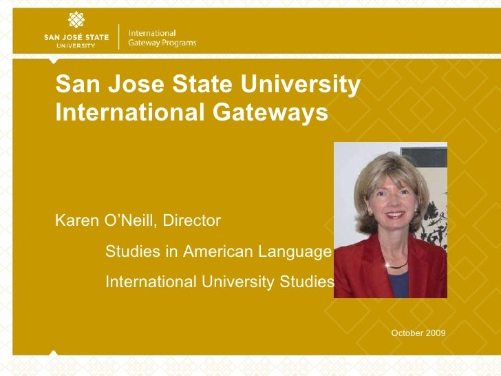 San Jose State University International Gateways October 2009 Karen O'Neill, Director  Studies in American Language Intern...