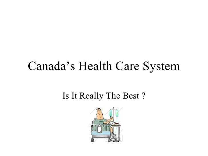 Canada's Health Care System Is It Really The Best ?