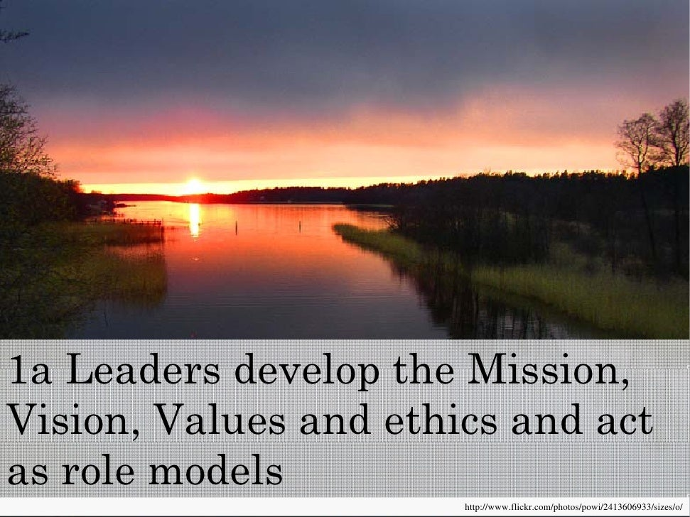 1a Leaders develop the Mission                       Mission,Vision, Values and ethics and actas role models              ...
