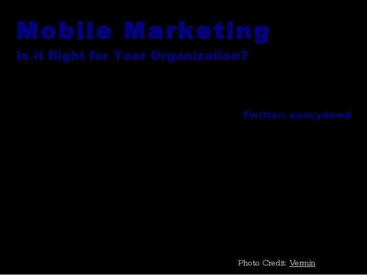 Mobile Marketing Is it Right for Your Organization? Photo Credit:  Vermin Twitter: nancydowd