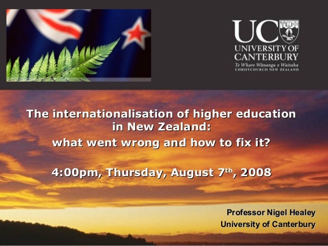 The internationalisation of higher education              in New Zealand:    what went wrong and how to fix it?    4:00pm,...