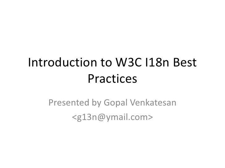 Introduction to W3C I18n Best Practices<br />Presented by Gopal Venkatesan<br /><g13n@ymail.com><br />