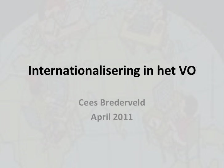 Internationalisering in het VO<br />Cees Brederveld<br />April 2011<br />