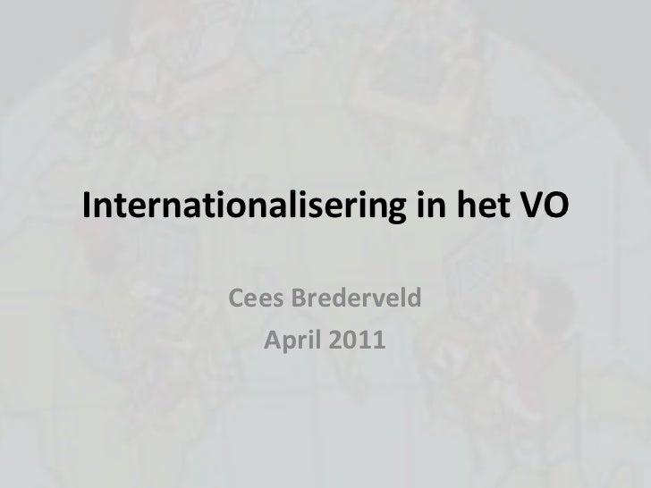 Internationalisering in het VO<br />Cees Brederveld<br />April 2011<br />