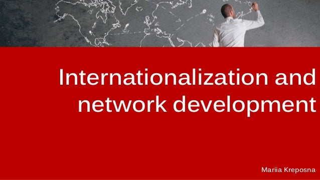 Internationalization and network development Mariia Kreposna
