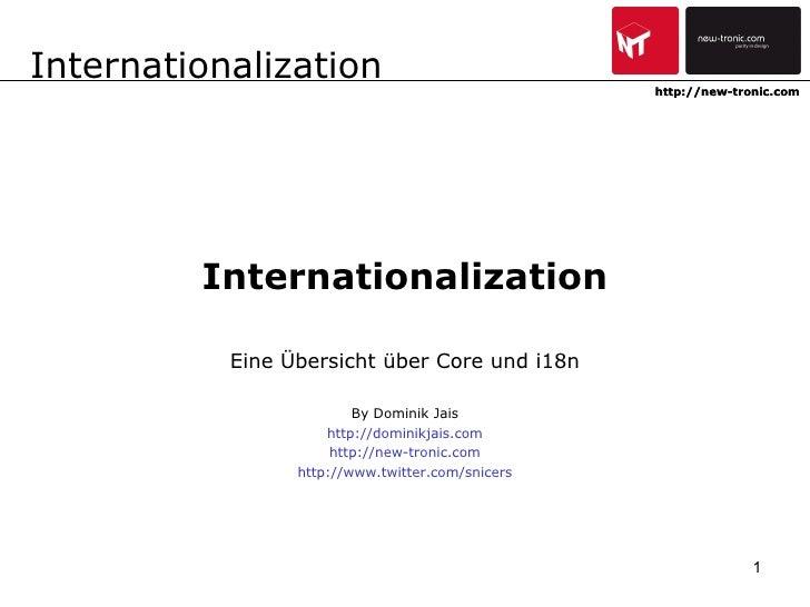 Internationalization Eine Übersicht über Core und i18n By Dominik Jais http://dominikjais.com http://new-tronic.com http:/...