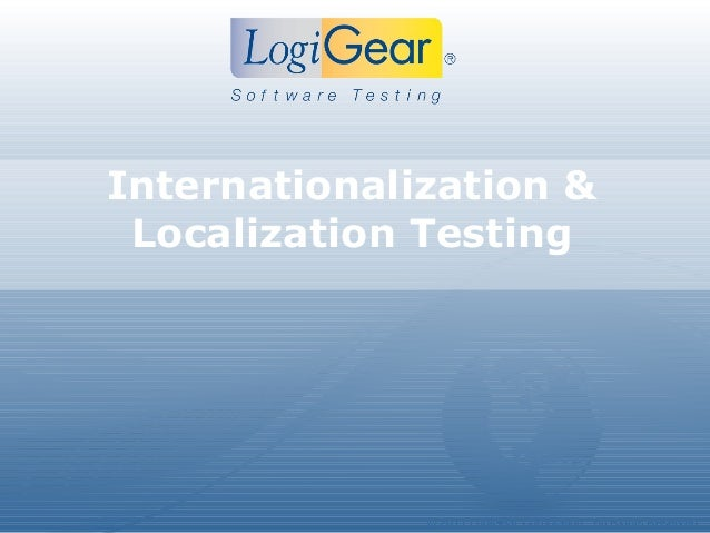 Internationalization & Localization Testing              © 2011 LogiGear Corporation. All Rights Reserved
