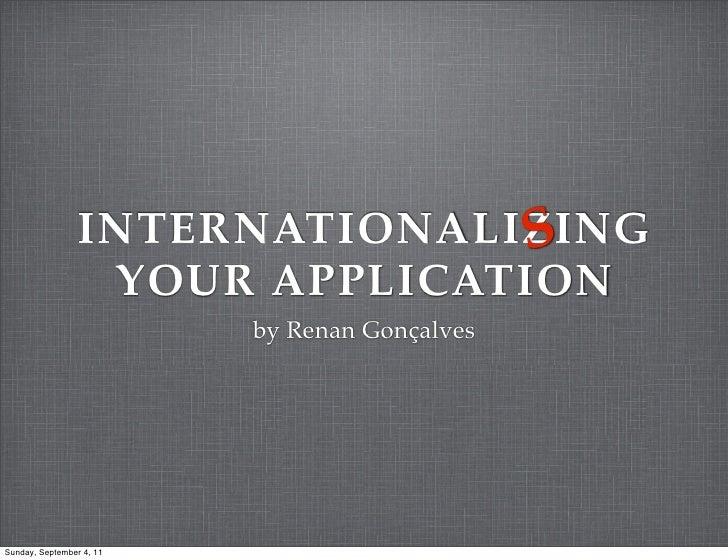 S                 INTERNATIONALIZING                  YOUR APPLICATION                          by Renan GonçalvesSunday, ...