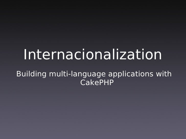 Internacionalization Building multi-language applications with                   CakePHP