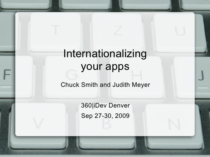 Internationalizing     your apps Chuck Smith and Judith Meyer         360|iDev Denver       Sep 27-30, 2009