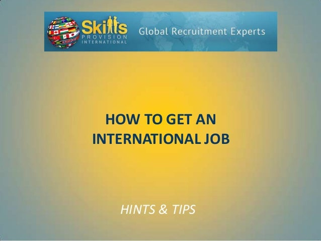 HOW TO GET AN INTERNATIONAL JOB  HINTS & TIPS